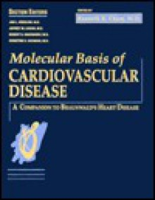 Molecular Basis of Cardiovascular Disease: A Companion to Braunwald's Heart Disease - Kenneth R. Chien, Robert D. Rosenberg, Christine Seidman, Jan L. Breslow, Jeffrey M. Leiden