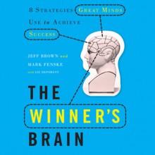 The Winner's Brain: 8 Strategies Great Minds Use to Achieve Success - Jeff Brown, Mark Fenske, Liz Neporent, Don Hagen