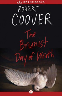 The Brunist Day of Wrath: A Novel - Robert Coover