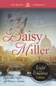 Daisy Miller: The Wild and Wanton Edition - Gabrielle Vigot,Henry James