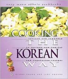 Cooking the Korean Way: Includes New Low-Fat and Vegetarian Recipes - Okwha Chung, Judy Monroe
