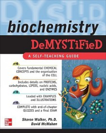 Biochemistry Demystified - Sharon Walker, David McMahon