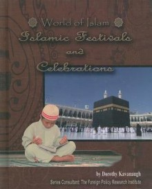 World of Islam Islamic Festivals and Celebrations - Dorothy Kavanaugh