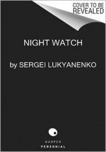 Night Watch: Book One in the Night Watch Series - Sergei Lukyanenko