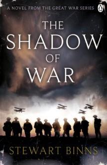 The Shadow of War: The Great War Series Book 1 - Stewart Binns