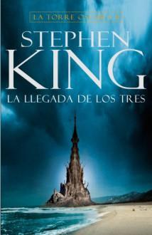 La llegada de los tres (La Torre Oscura, #2) - Cecilia Absatz, Stephen King