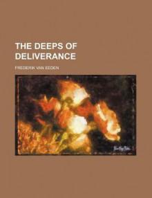 The Deeps of Deliverance - Frederik van Eeden