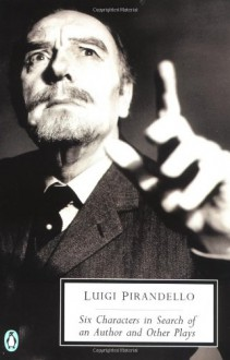 Six Characters in Search of an Author and Other Plays - Luigi Pirandello, Mark Musa