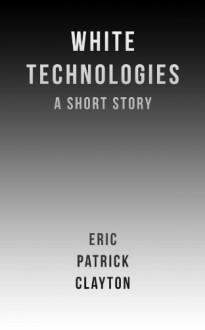 White Technologies - Eric Patrick Clayton