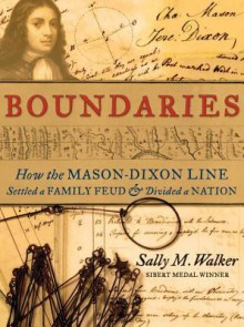 Boundaries: How the Mason-Dixon Line Settled a Family Feud and Divided a Nation - Sally M. Walker