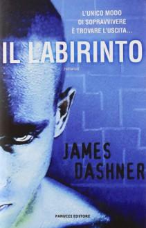 Il labirinto (Maze Runner, #1) - James Dashner,Annalisa Di Liddo