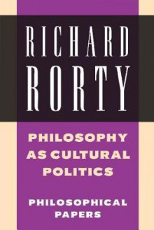 Philosophy as Cultural Politics: Philosophical Papers, Vol.4 (Volume 4) - Richard M. Rorty