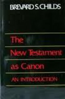 The New Testament As Canon An Introduction - Brevard S. Childs