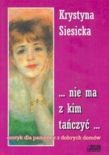 ... nie ma z kim tańczyć... - Krystyna Siesicka