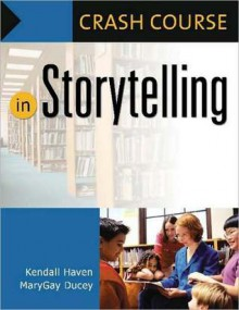 Crash Course in Storytelling - Kendall Haven, MaryGay Ducey