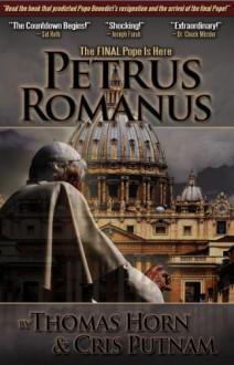 Petrus Romanus: The Final Pope Is Here - Thomas Horn, Cris D. Putnam