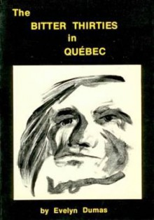 The Bitter Thirties in Quebec - Evelyn Dumas