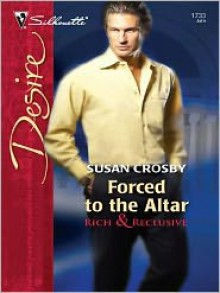 Forced To The Altar (Rich & Reclusive) (Silhouette Desire #1733) - Susan Crosby