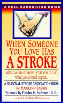 When Someone You Love Has a Stroke: What You Must Know, What You Can Do, and What You Should Expect ... A Dell Caregiving Guide (Dell Caregiving Guides) - Marilyn Larkin