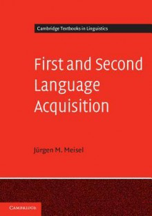 First And Second Language Acquisition: Parallels And Differences - Jürgen M. Meisel