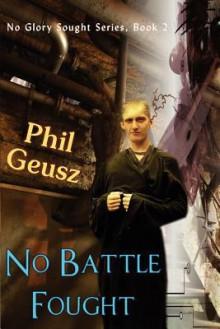 No Battle Fought - Phil Geusz