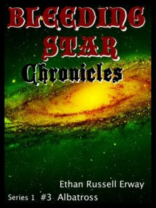 Bleeding Star Chronicles #3 - Albatross (The Bleeding Star Chronicles) - Ethan Russell Erway