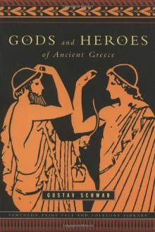 Gods and Heroes of Ancient Greece (Pantheon Fairy Tale and Folklore Library) - Gustav Schwab, Olga Marx, Ernst Morwitz