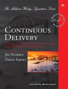 Continuous Delivery: Reliable Software Releases through Build, Test, and Deployment Automation (Addison-Wesley Signature Series (Fowler)) - David Farley, Jez Humble