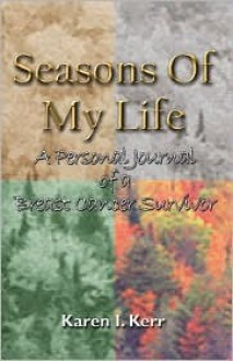 Seasons of My Life: A Personal Journal of a Breast Cancer Survivor - Karen Kerr