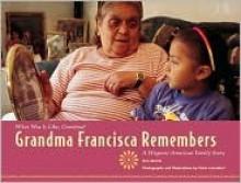 Grandma Francisca Remembers: A Hispanic-American Family Story - Ann Morris