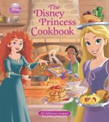 The Disney Princess Cookbook - Walt Disney Company, Tony Fejeran
