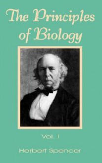 The Principles Of Biology (V. 1) - Herbert Spencer