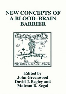 New Concepts of a Blood-Brain Barrier - John Greenwood