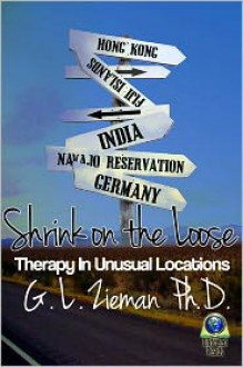 Shrink on the Loose: Therapy in Unexpected Locations - G. L. Zieman, Ph.D.