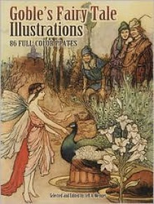 Goble's Fairy Tale Illustrations: 86 Full-Color Plates - Warwick Goble, Jeff A. Menges