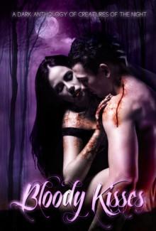 Bloody Kisses A Dark Anthology of Creatures of the Night - Zoey Sweete, Carlie Rose, Karrye Angello, Nikki Palomino, Jodie Pierce, R.L. Smith, Blood Moon Designs, Phycel Designs, Sam Briggs