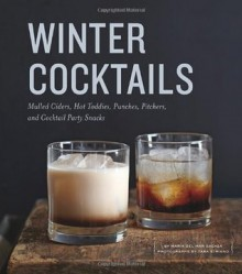 Winter Cocktails: Mulled Ciders, Hot Toddies, Punches, Pitchers, and Cocktail Party Snacks - Maria Del Mar Sacasa, Tara Striano