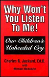 Why Won't You Listen to Me! - Charles R. Jackard
