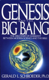Genesis and the Big Bang: The Discovery Of Harmony Between Modern Science And The Bible - Gerald Schroeder