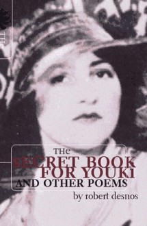 The secret book for Youki: And other poems - Robert Desnos