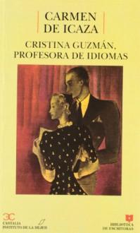 Cristina Guzmán, profesora de idiomas . (BIBLIOTECA DE ESCRITORAS. B/E.) - Paloma Montojo;Carmen de Icaza