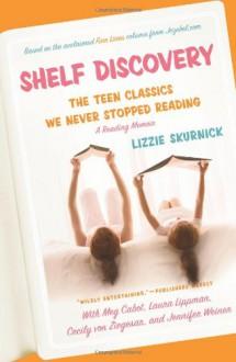 Shelf Discovery: The Teen Classics We Never Stopped Reading - Lizzie Skurnick, Laura Lippman, Meg Cabot, Jennifer Weiner, Cecily von Ziegesan