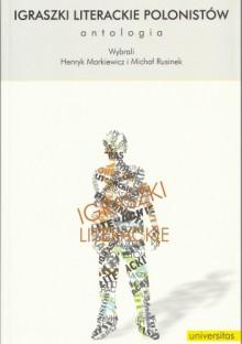 Igraszki literackie polonistów. Antologia - praca zbiorowa, Henryk Markiewicz, Michał Rusinek