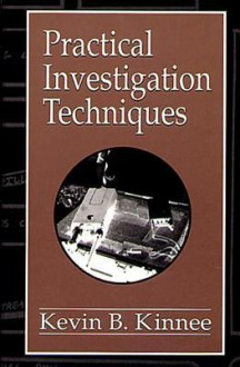 Practical Investigation Techniques - Kevin B. Kinnee