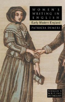 Women's Writing in English: Early Modern England - Patricia A. Demers