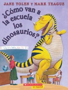 Como van los dinosaurios a la escuela?: (Spanish language edition of How Do Dinosaurs Go to School?) - Jane Yolen