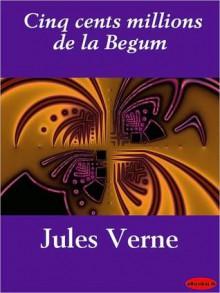 Cinq Cents Millions de La Begum - Jules Verne