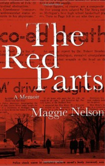 The Red Parts: A Memoir - Maggie Nelson