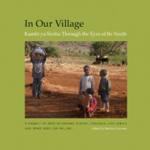 In Our Village: Kambi ya Simba Through the Eyes of Its Youth - Barbara Cervone