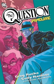 The Question: Pipeline - Greg Rucka,Cully Hamner